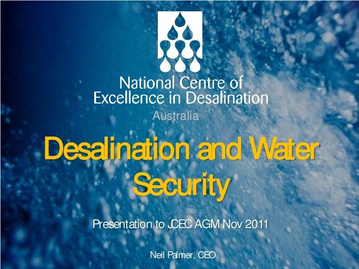AustraliaDesalination and Water       Security   Presentation to JCEC AGM Nov 2011             Neil Palmer, CEO