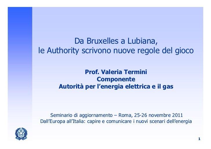 Da Bruxelles a Lubiana,le Authority scrivono nuove regole del gioco                 Prof. Valeria Termini                 ...