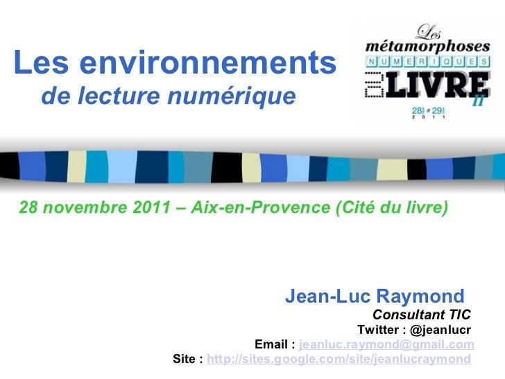Les environnements    de lecture numérique         28 novembre 2011 – Aix-en-Provence (Cité du livre) ...
