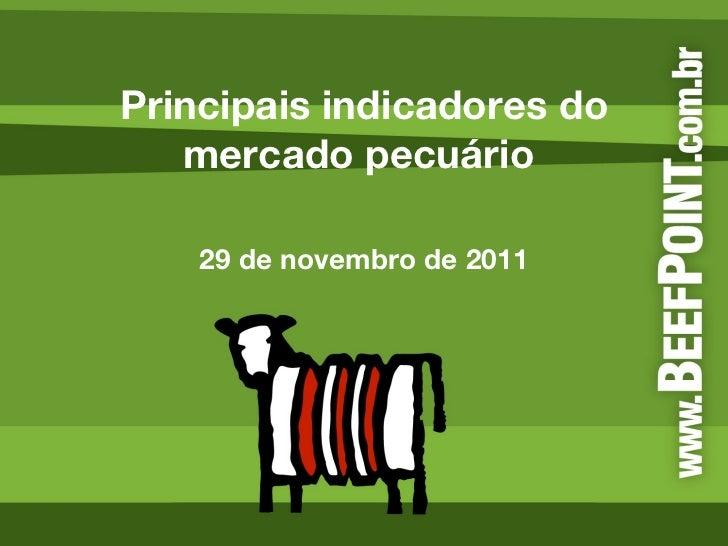 Principais indicadores do mercado pecuário  29 de novembro de 2011