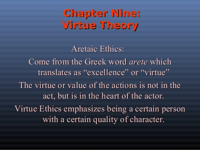 """Chapter Nine: Virtue Theory Aretaic Ethics: Come from the Greek word arete which translates as """"excellence"""" or """"virtue"""" Th..."""