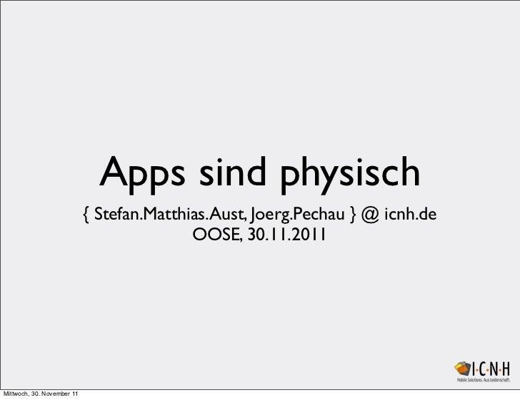 Apps sind physisch                            { Stefan.Matthias.Aust, Joerg.Pechau } @ icnh.de                            ...