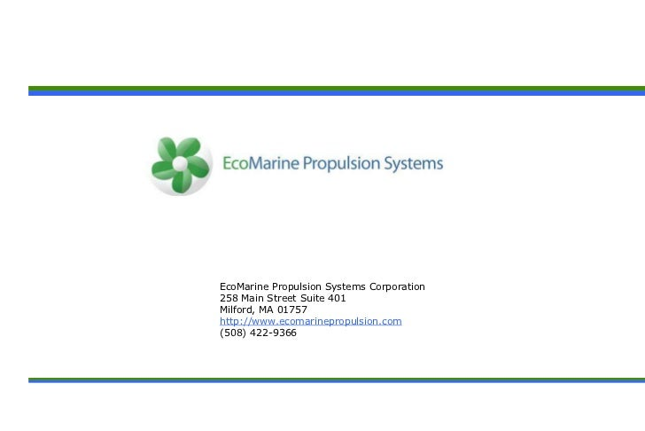 EcoMarine Propulsion Systems Corporation258 Main Street Suite 401Milford, MA 01757http://www.ecomarinepropulsion.com(508) ...