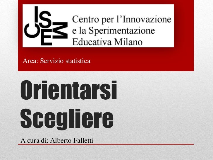 Area: Servizio statisticaOrientarsiScegliereA cura di: Alberto Falletti