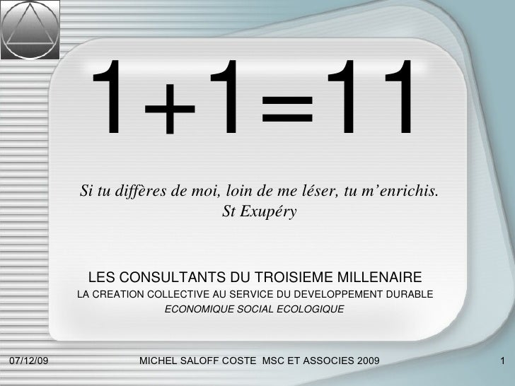 1+1=11 LES CONSULTANTS DU TROISIEME MILLENAIRE LA CREATION COLLECTIVE AU SERVICE DU DEVELOPPEMENT DURABLE ECONOMIQUE SOCIA...