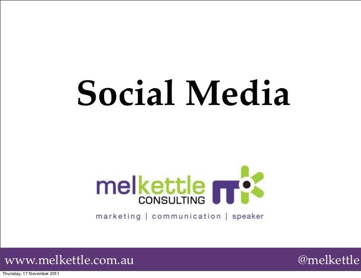 Social Mediawww.melkettle.com.au                        @melkettleThursday, 17 November 2011