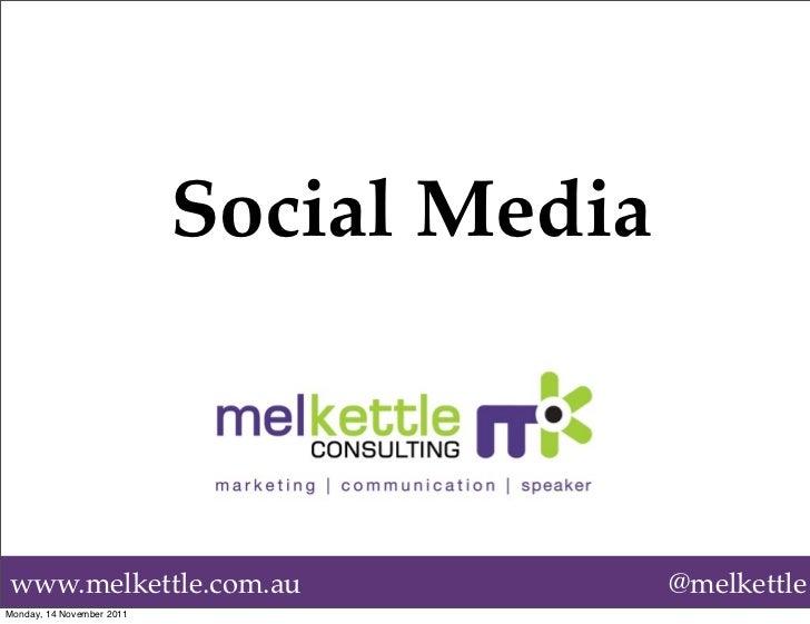 Social Mediawww.melkettle.com.au                      @melkettleMonday, 14 November 2011