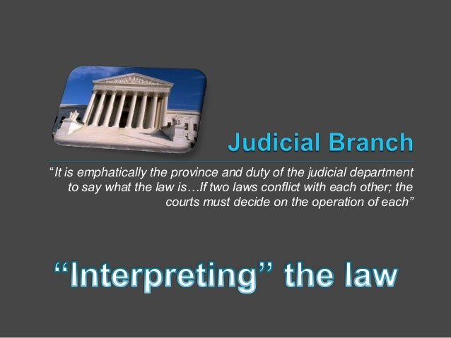 ―It is emphatically the province and duty of the judicial department to say what the law is…If two laws conflict with each...