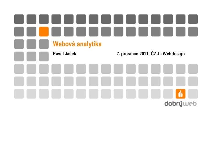 Webová analytikaPavel Jašek        7. prosince 2011, ČZU - Webdesign