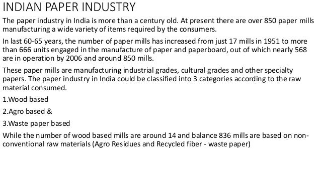 india paper industry The pulp and paper industry in india is one of the major producers of paper in the world [citation needed] but is outside the top 10 in recent years, [when.