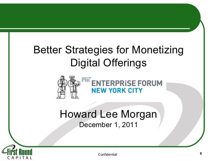 Confidential Better Strategies for Monetizing Digital Offerings Howard Lee Morgan December 1, 2011