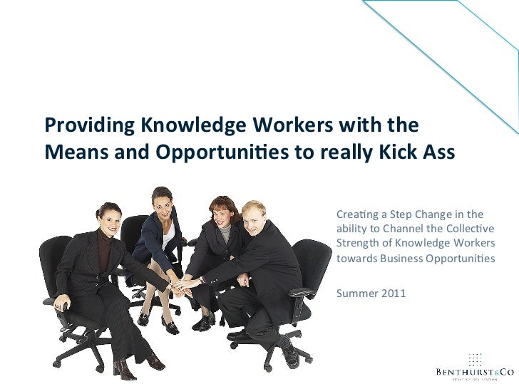 Providing Knowledge Workers with the Means and Opportuni8es to really Kick Ass                    ...