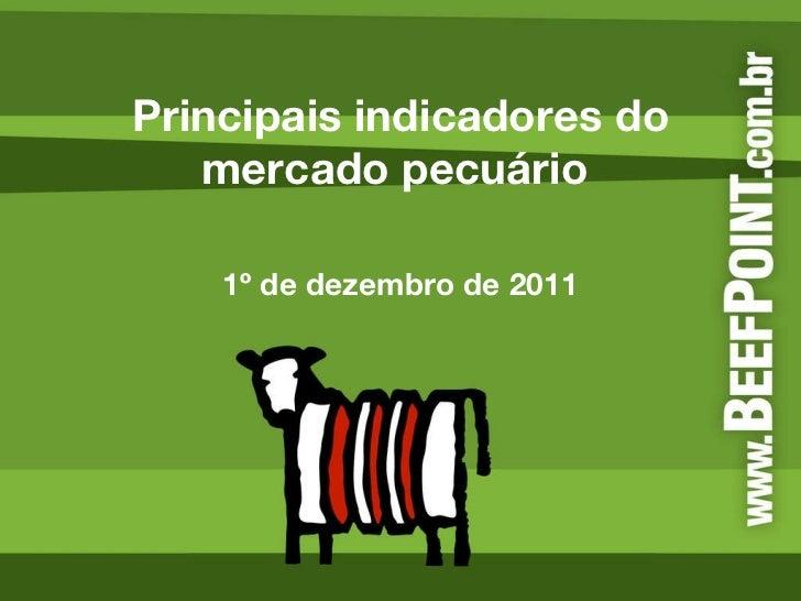 Principais indicadores do mercado pecuário  1º de dezembro de 2011
