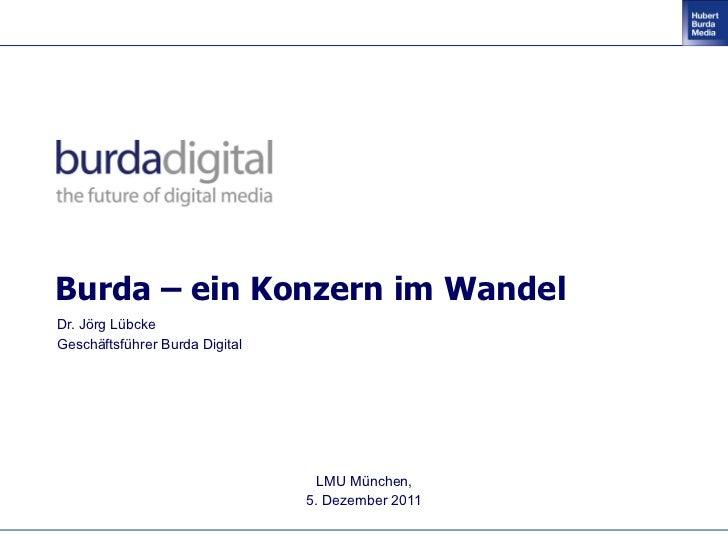 Burda – ein Konzern im WandelDr. Jörg LübckeGeschäftsführer Burda Digital                                 LMU München,    ...