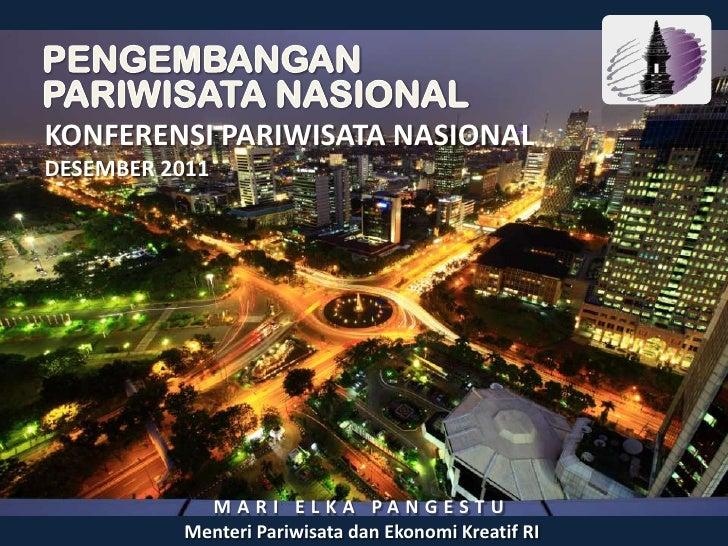KONFERENSI PARIWISATA NASIONALDESEMBER 2011             MARI ELKA PANGESTU           Menteri Pariwisata dan Ekonomi Kreati...