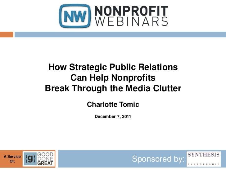 How Strategic Public Relations                  Can Help Nonprofits            Break Through the Media Clutter            ...