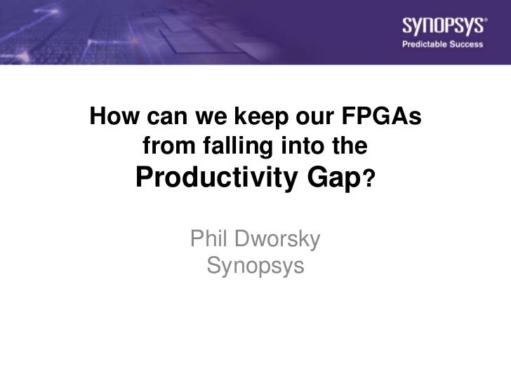 How can we keep our FPGAs                     from falling into the                     Productivity Gap?                 ...