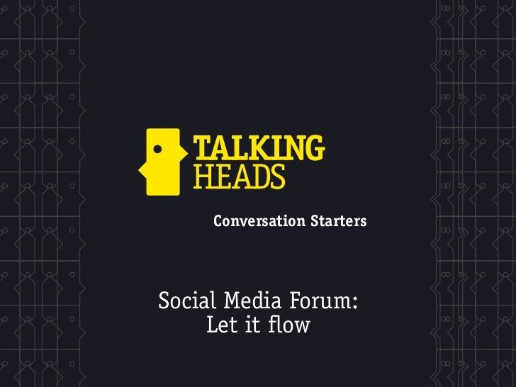 Conversation StartersSocial Media Forum:     Let it flow