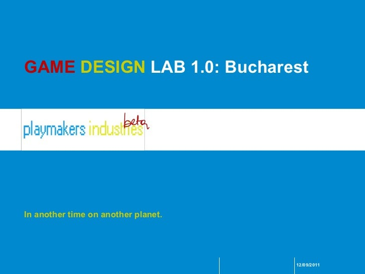 In another time on another planet. GAME  DESIGN  LAB 1.0: Bucharest 12/09/2011