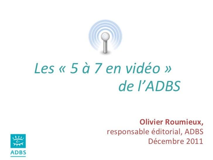 Les «5 à 7 en vidéo» de l'ADBS Olivier Roumieux, responsable éditorial, ADBS Décembre 2011