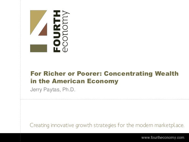 For Richer or Poorer: Concentrating Wealthin the American EconomyJerry Paytas, Ph.D.