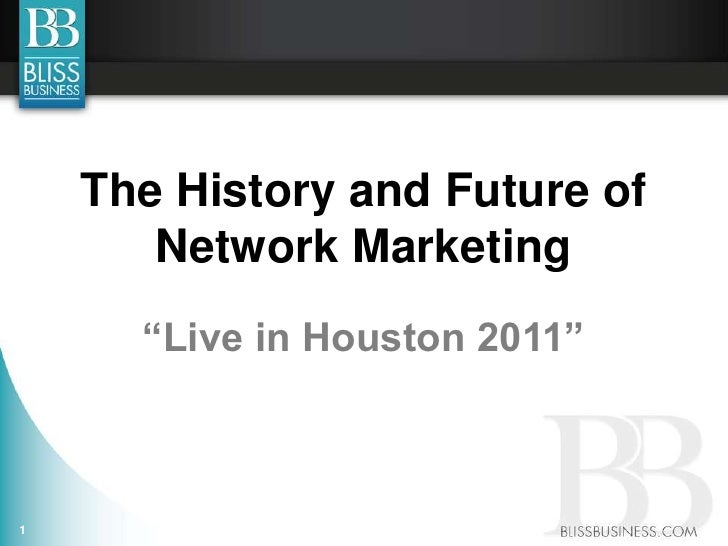 "The History and Future of       Network Marketing      ""Live in Houston 2011""1"