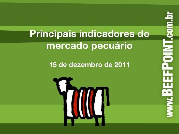 Principais indicadores do mercado pecuário 15 de dezembro de 2011