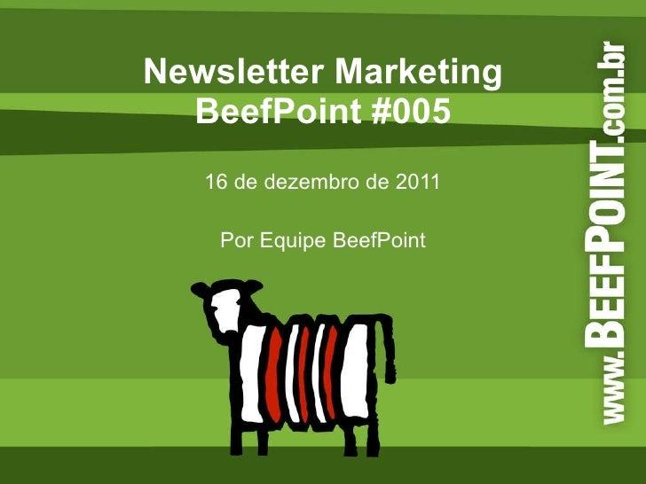 Newsletter Marketing BeefPoint #005 16 de dezembro de 2011 Por Equipe BeefPoint