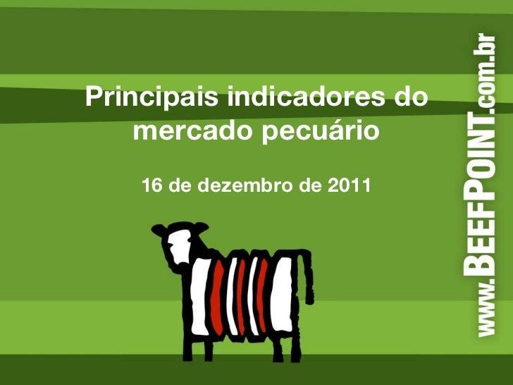 Principais indicadores do mercado pecuário 16 de dezembro de 2011
