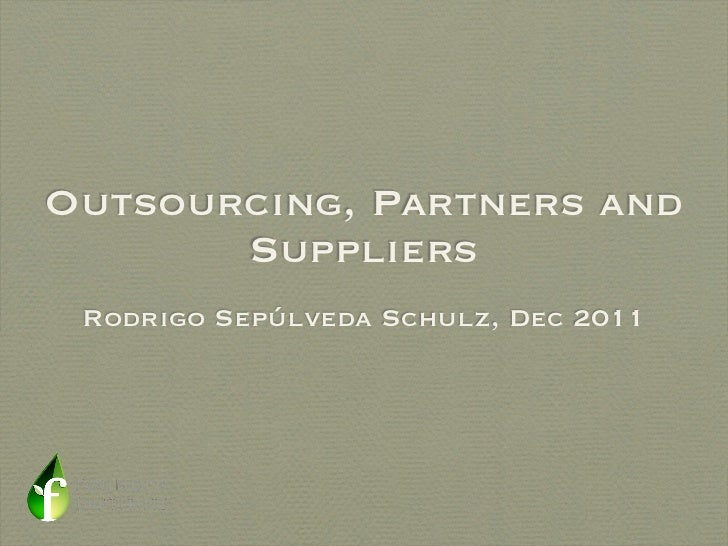 Outsourcing, Partners and       Suppliers Rodrigo Sepúlveda Schulz, Dec 2011