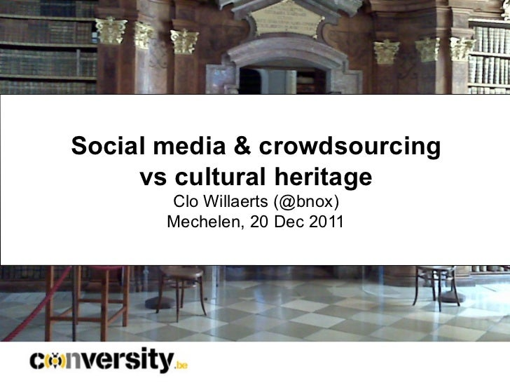 Social media & crowdsourcing     vs cultural heritage       Clo Willaerts (@bnox)       Mechelen, 20 Dec 2011