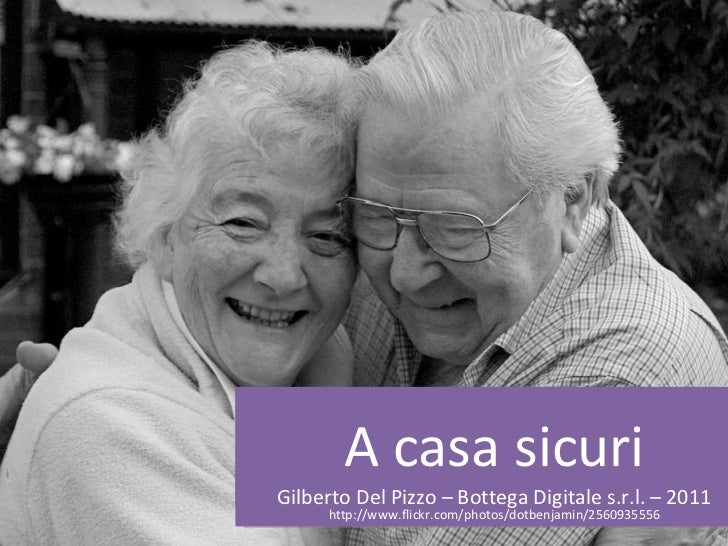 A casa sicuri Gilberto Del Pizzo – Bottega Digitale s.r.l. – 2011 http://www.flickr.com/photos/dotbenjamin/2560935556