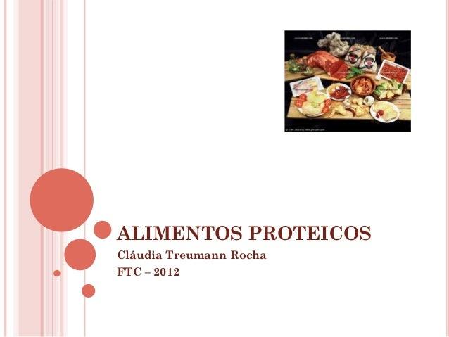 ALIMENTOS PROTEICOS Cláudia Treumann Rocha FTC – 2012