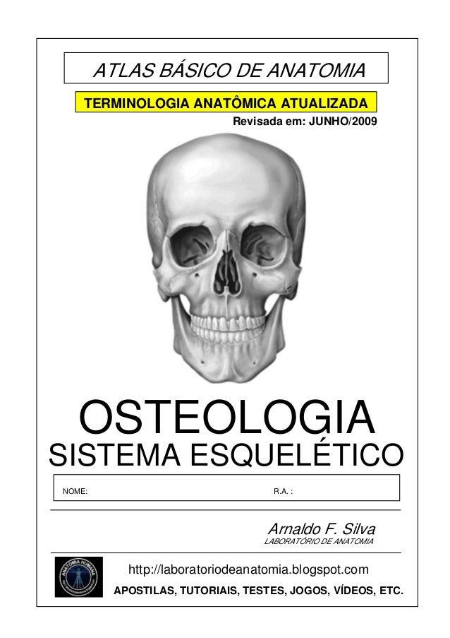 ATLAS BÁSICO DE ANATOMIA TERMINOLOGIA ANATÔMICA ATUALIZADA Revisada em: JUNHO/2009  OSTEOLOGIA SISTEMA ESQUELÉTICO NOME:  ...