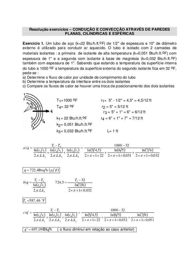 Resolução exercícios – CONDUÇÃO E CONVECÇÃO ATRAVÉS DE PAREDES PLANAS, CILÍNDRICAS E ESFÉRICAS Exercício 1. Um tubo de aço...