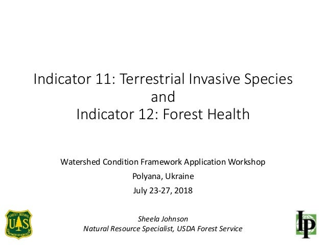 Indicator 11: Terrestrial Invasive Species and Indicator 12: Forest Health Watershed Condition Framework Application Works...