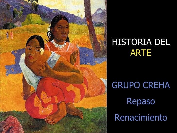 HISTORIA DEL    ARTEGRUPO CREHA   RepasoRenacimiento