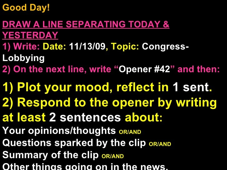 Good Day!  DRAW A LINE SEPARATING TODAY & YESTERDAY 1) Write:   Date:  11/13/09 , Topic:  Congress-Lobbying 2) On the next...