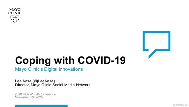 ©2020 MFMER | slide-1 Coping with COVID-19 Mayo Clinic's Digital Innovations Lee Aase (@LeeAase) Director, Mayo Clinic Soc...