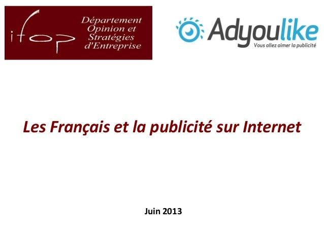 1 Les Français et la publicité sur Internet Juin 2013