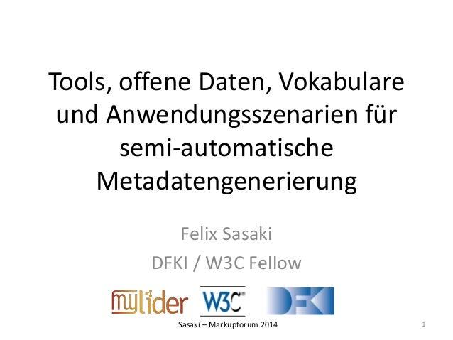 Tools, offene Daten, Vokabulare  und Anwendungsszenarien für  semi-automatische  Metadatengenerierung  Felix Sasaki  DFKI ...
