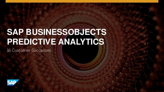 © 2016 SAP SE or an SAP affiliate company. All rights reserved. 1 SAP BUSINESSOBJECTS PREDICTIVE ANALYTICS 16 Customer Suc...