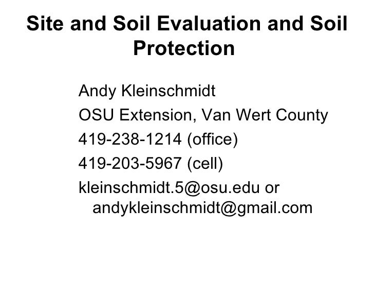Site and Soil Evaluation and Soil Protection   <ul><li>Andy Kleinschmidt </li></ul><ul><li>OSU Extension, Van Wert County ...
