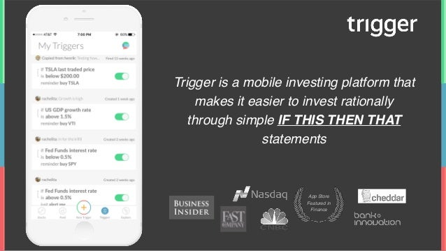 Trigger is a mobile investing platform that makes it easier to invest rationally through simple IF THIS THEN THAT statemen...