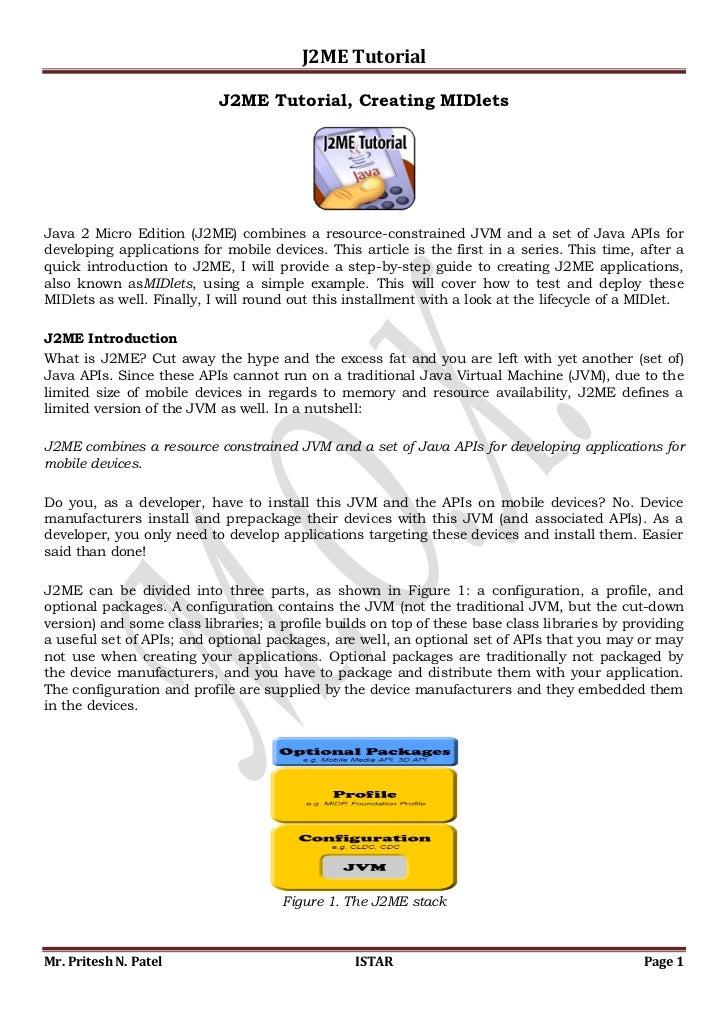 J2ME Tutorial                           J2ME Tutorial, Creating MIDletsJava 2 Micro Edition (J2ME) combines a resource-con...