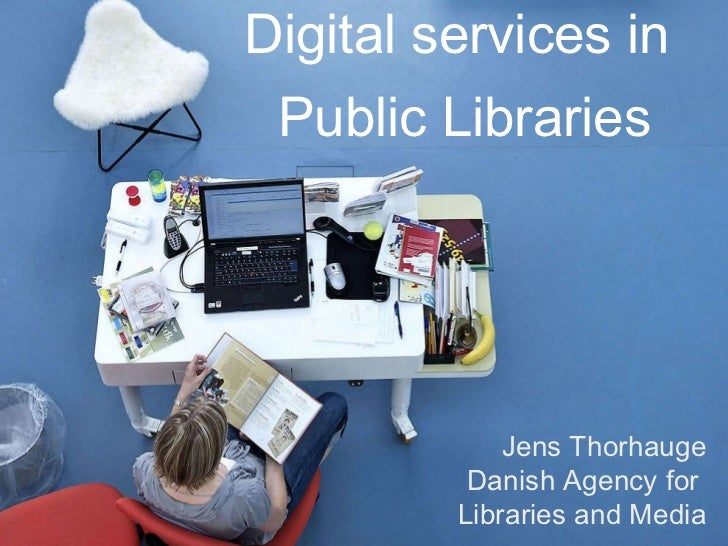 Digital services in  Public Libraries Jens Thorhauge Danish Agency for  Libraries and Media