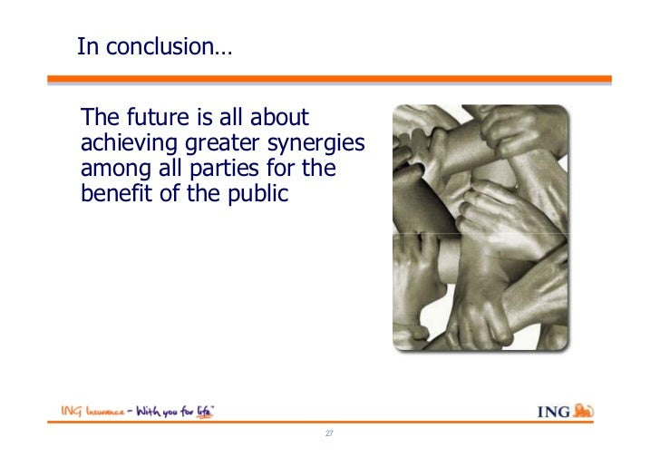 In conclusion…The future is all aboutachieving greater synergiesamong all parties for thebenefit of the public            ...