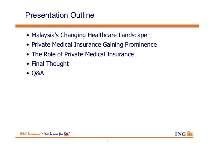 Presentation Outline• Malaysia's Changing Healthcare Landscape• Private Medical Insurance Gaining Prominence• The Role of ...