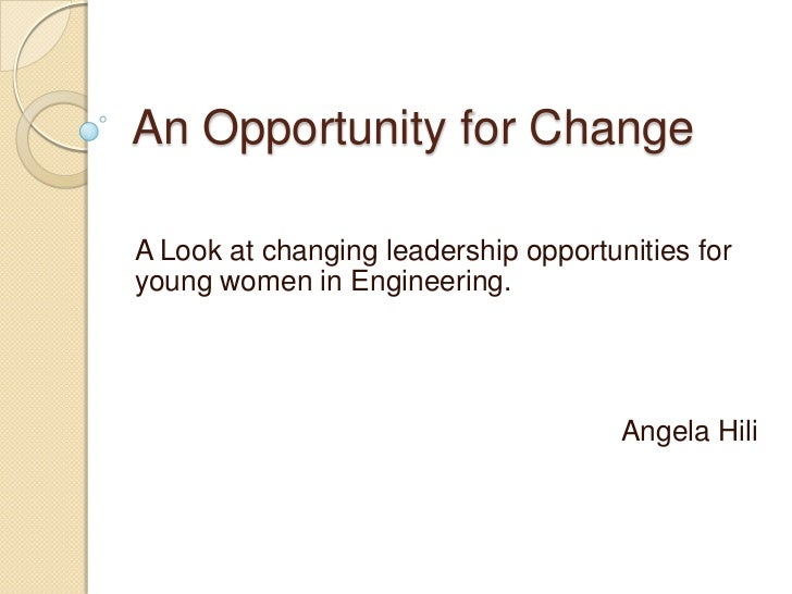 An Opportunity for ChangeA Look at changing leadership opportunities foryoung women in Engineering.                       ...