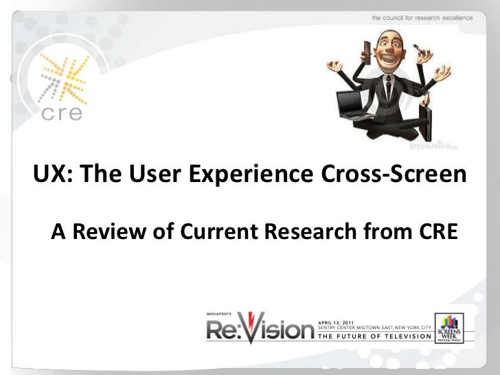 UX: The User Experience Cross-Screen<br />   A Review of Current Research from CRE<br />